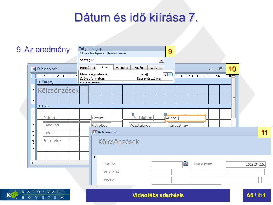 Videotéka adatbázis66 / 111 Dátum és idő kiírása 7. 9. Az eredmény: 10 11 9