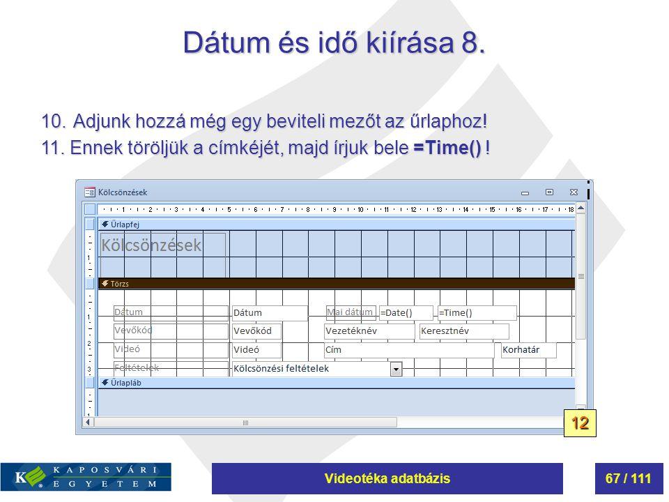 Videotéka adatbázis67 / 111 Dátum és idő kiírása 8. 10. Adjunk hozzá még egy beviteli mezőt az űrlaphoz! 11. Ennek töröljük a címkéjét, majd írjuk bel