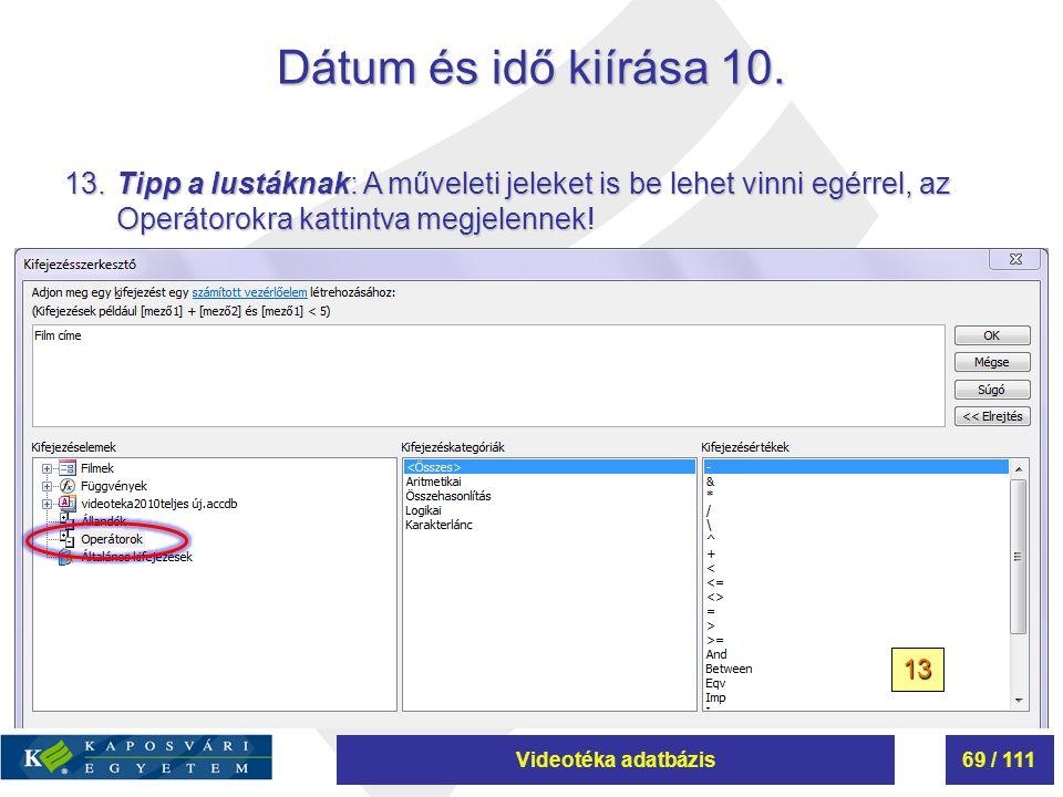 Videotéka adatbázis69 / 111 Dátum és idő kiírása 10. 13.Tipp a lustáknak: A műveleti jeleket is be lehet vinni egérrel, az Operátorokra kattintva megj