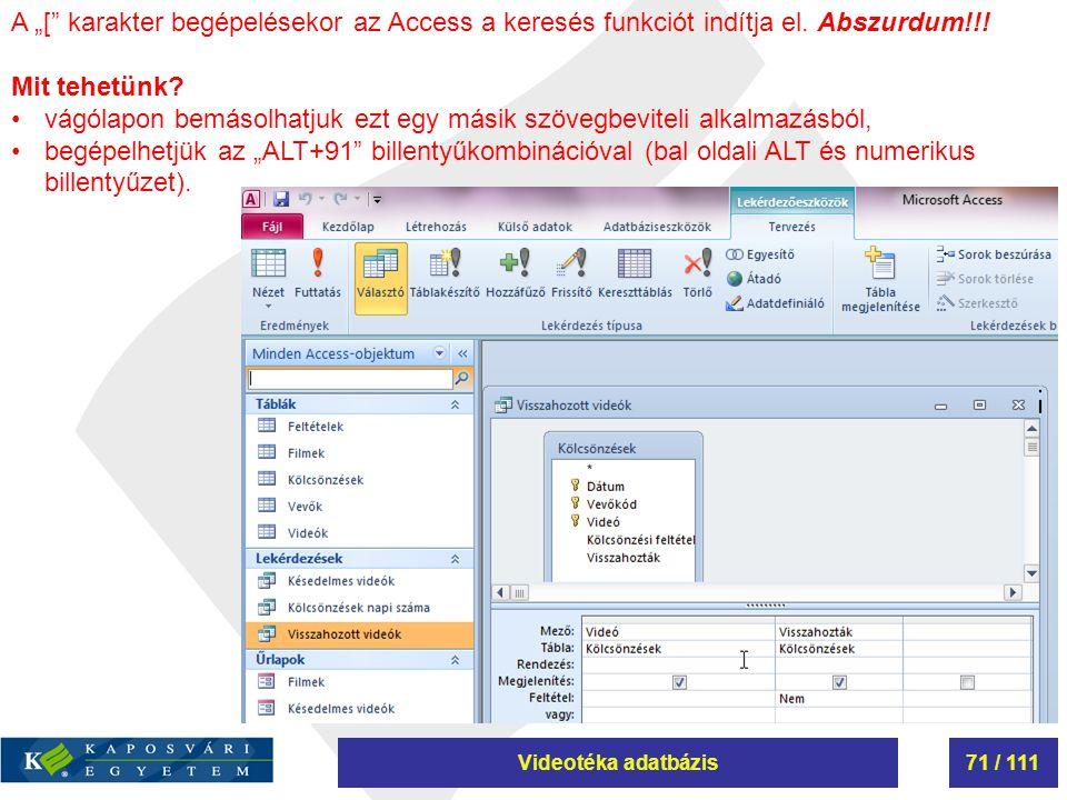 """Videotéka adatbázis71 / 111 A """"["""" karakter begépelésekor az Access a keresés funkciót indítja el. Abszurdum!!! Mit tehetünk? vágólapon bemásolhatjuk e"""