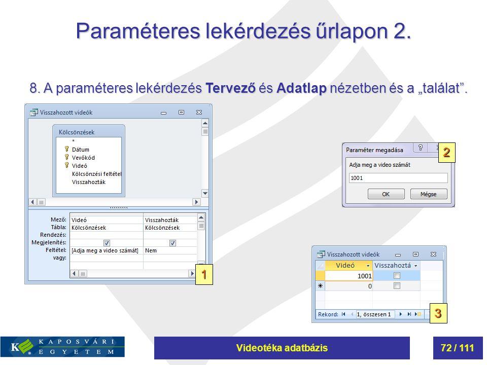"""Videotéka adatbázis72 / 111 Paraméteres lekérdezés űrlapon 2. 8. A paraméteres lekérdezés Tervező és Adatlap nézetben és a """"találat"""". 1 3 2"""