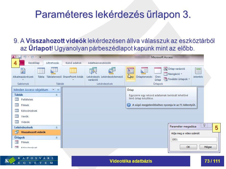 Videotéka adatbázis73 / 111 Paraméteres lekérdezés űrlapon 3. 9. A Visszahozott videók lekérdezésen állva válasszuk az eszköztárból az Űrlapot! Ugyano