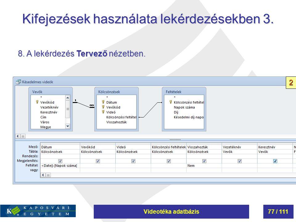 Videotéka adatbázis77 / 111 Kifejezések használata lekérdezésekben 3. 8. A lekérdezés Tervező nézetben. 2