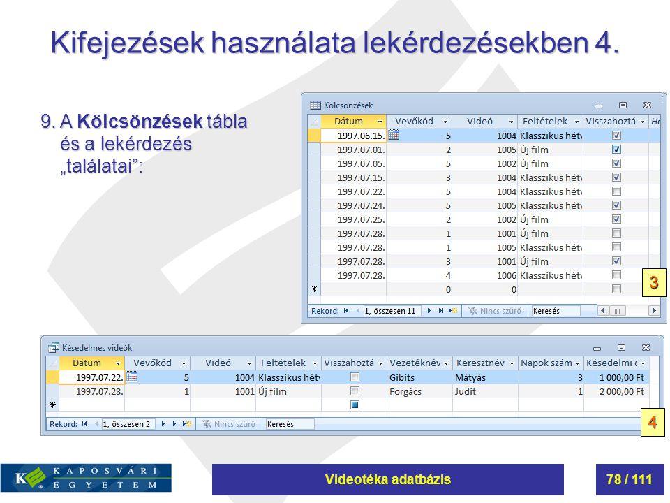 """Videotéka adatbázis78 / 111 Kifejezések használata lekérdezésekben 4. 9. A Kölcsönzések tábla és a lekérdezés """"találatai"""": 3 4"""