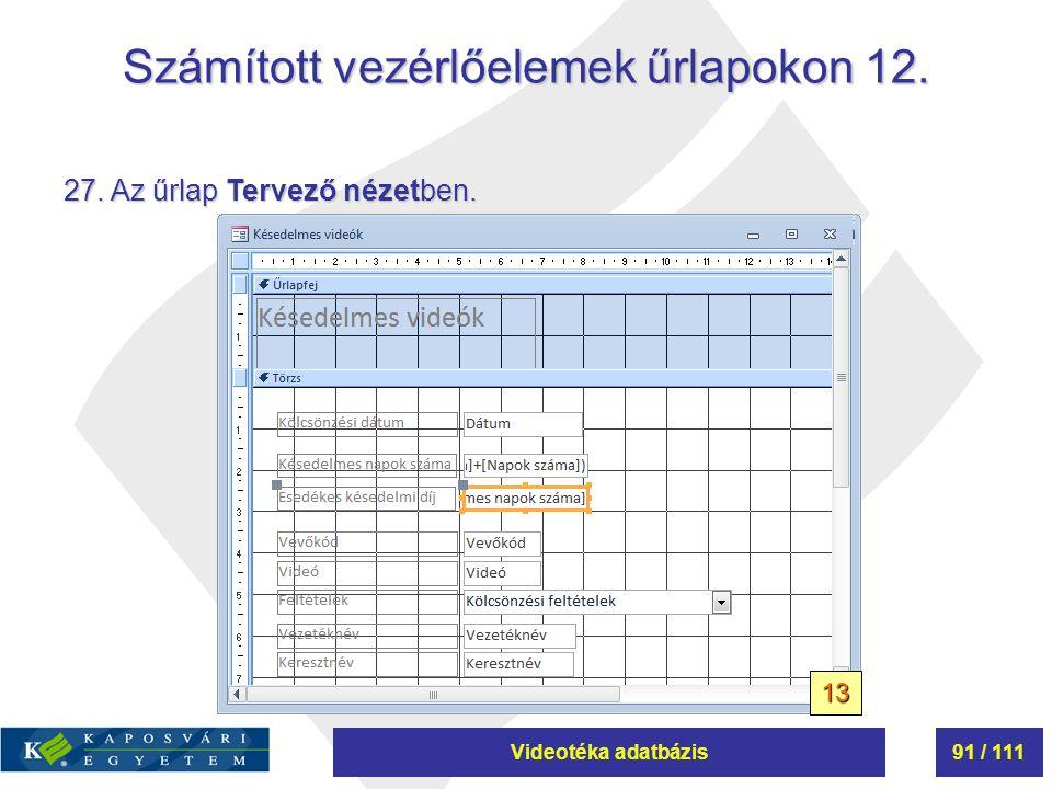 Videotéka adatbázis91 / 111 Számított vezérlőelemek űrlapokon 12. 27. Az űrlap Tervező nézetben. 13
