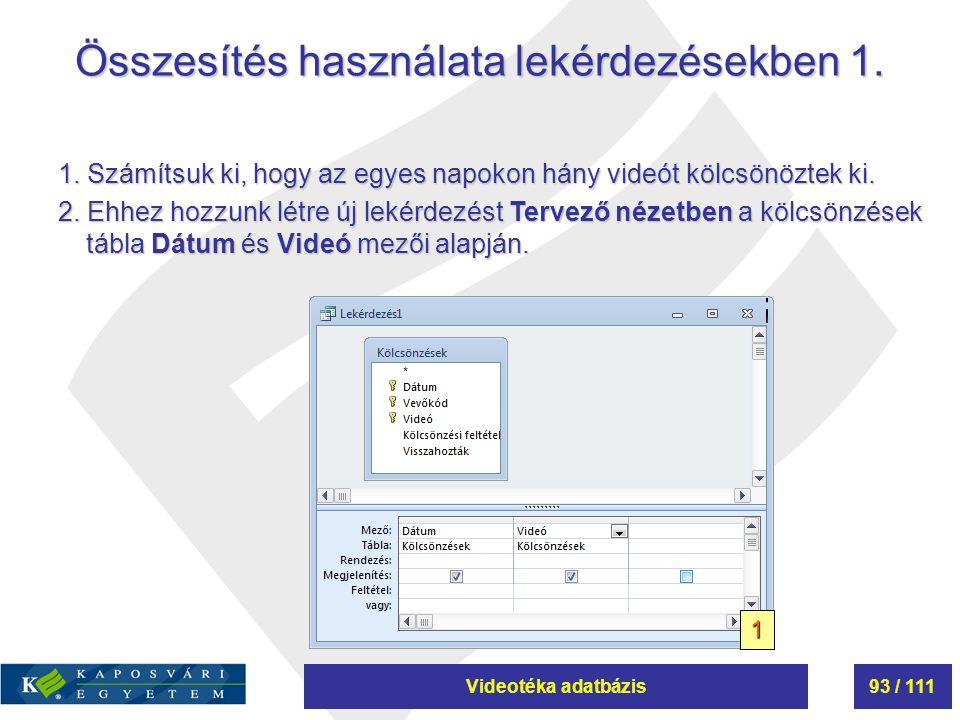 Videotéka adatbázis93 / 111 Összesítés használata lekérdezésekben 1. 1. Számítsuk ki, hogy az egyes napokon hány videót kölcsönöztek ki. 2. Ehhez hozz