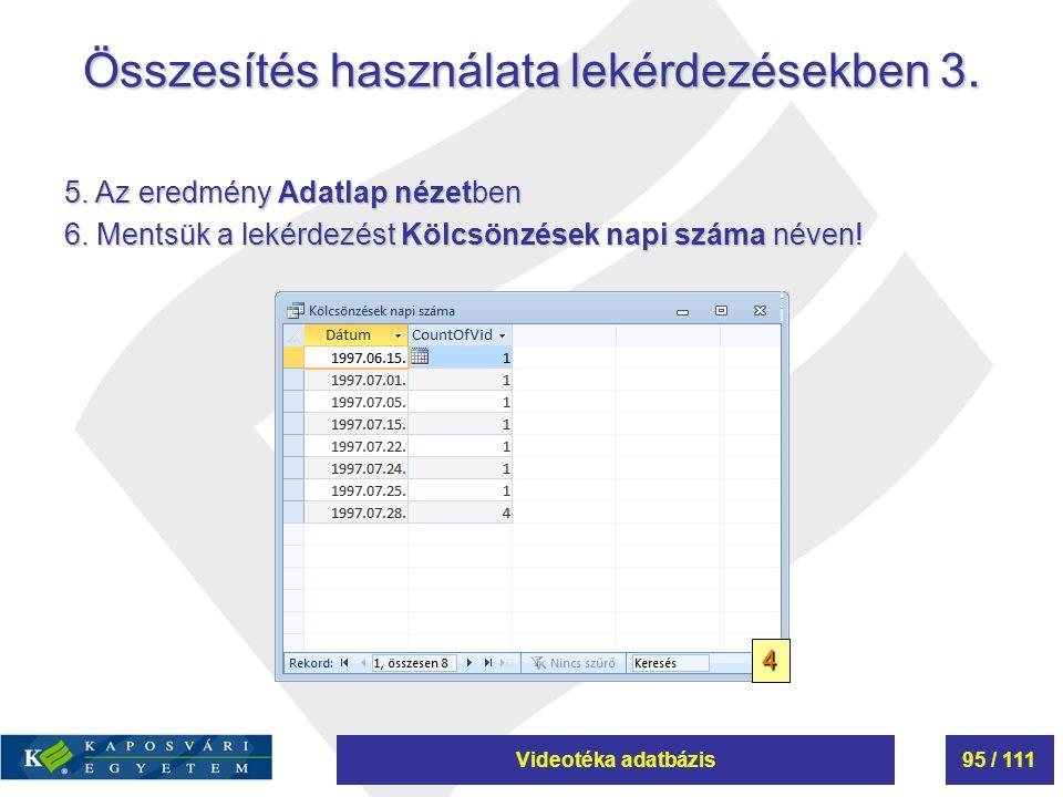 Videotéka adatbázis95 / 111 Összesítés használata lekérdezésekben 3. 5. Az eredmény Adatlap nézetben 6. Mentsük a lekérdezést Kölcsönzések napi száma