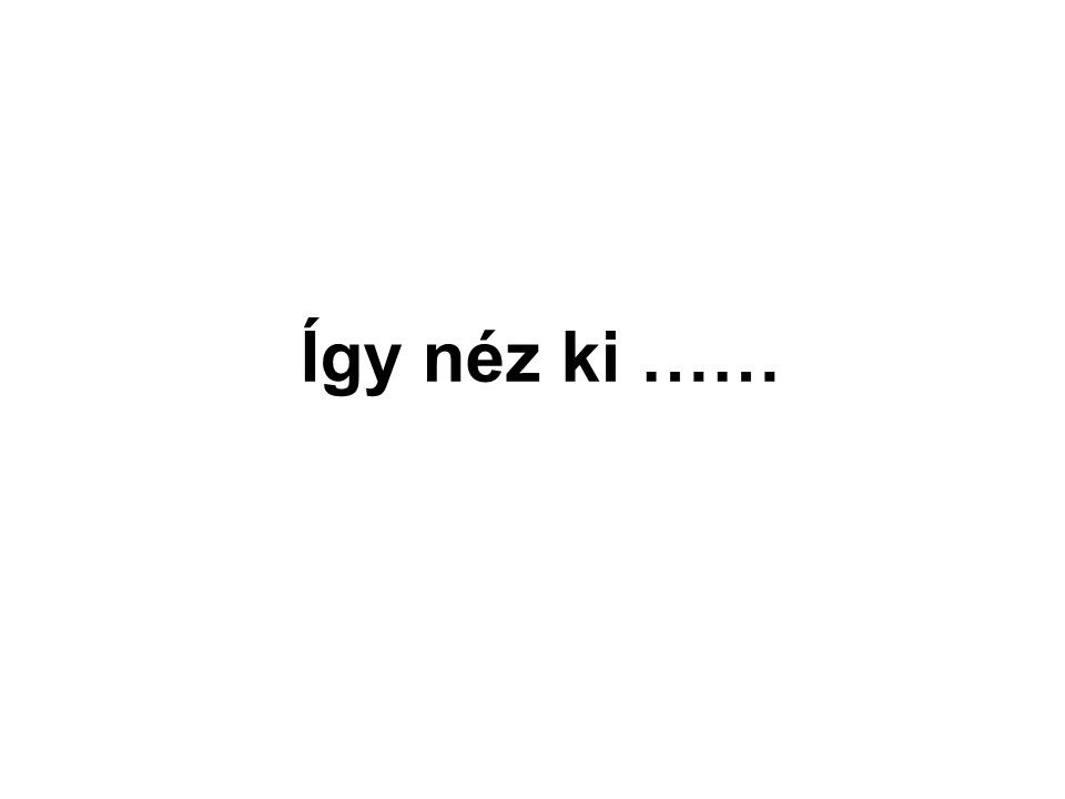 Így néz ki ……