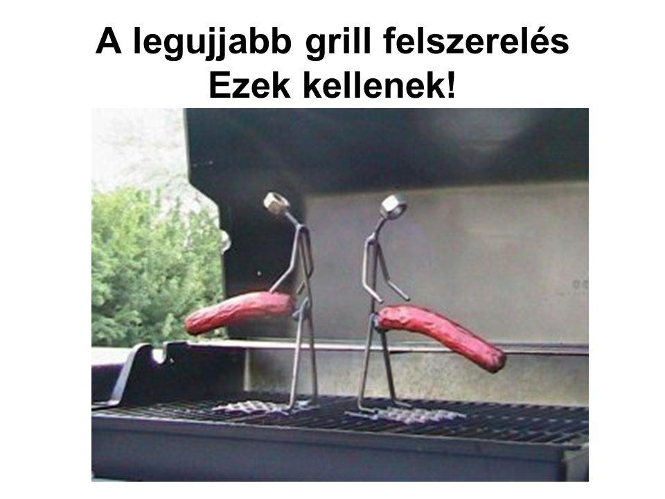 A legujjabb grill felszerelés Ezek kellenek!