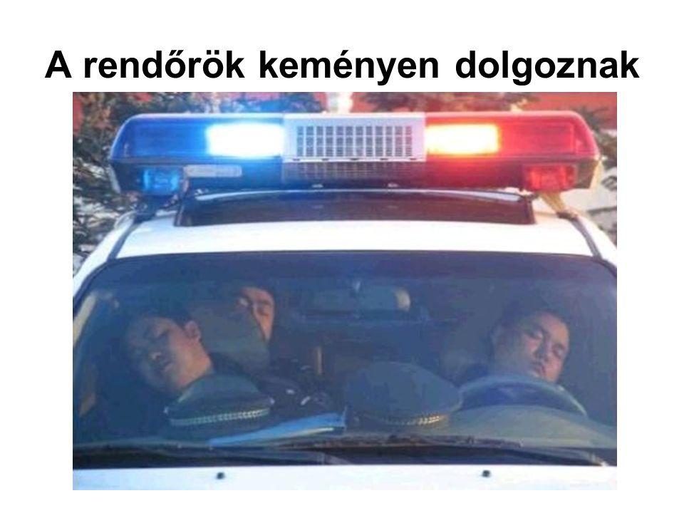 A rendőrök keményen dolgoznak