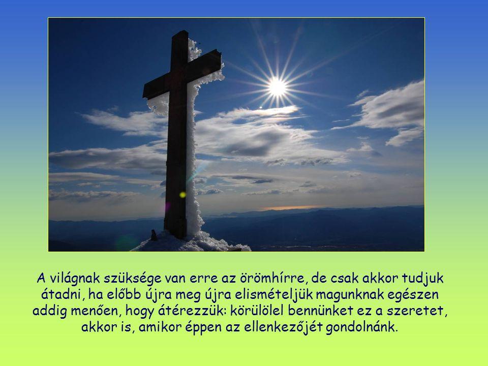 Ez az a kinyilatkoztatás, melyre az egész emberiség vár; igen, Isten mindenkihez közel van szeretetével, és szenvedélyesen szeret minden embert.