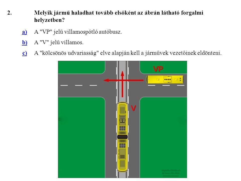 63.Válassza ki, hogy az ábrázolt forgalmi helyzetben melyik jármű haladhat tovább elsőként.