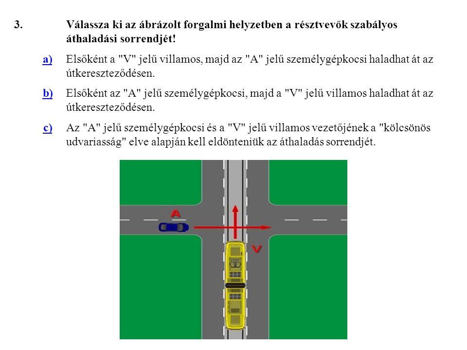 44.Válassza ki, hogy az ábrázolt forgalmi helyzetben melyik jármű haladhat tovább elsőként.