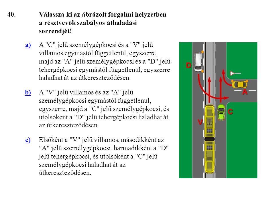 40.Válassza ki az ábrázolt forgalmi helyzetben a résztvevők szabályos áthaladási sorrendjét.