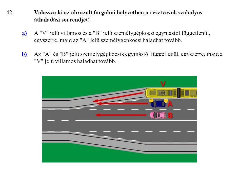 42.Válassza ki az ábrázolt forgalmi helyzetben a résztvevők szabályos áthaladási sorrendjét.