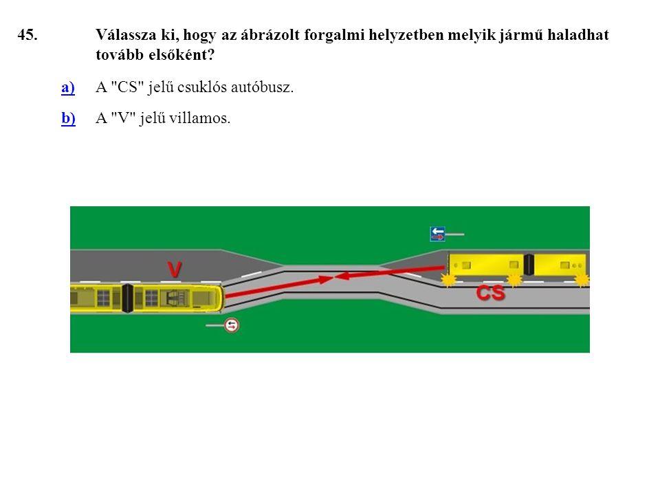 45.Válassza ki, hogy az ábrázolt forgalmi helyzetben melyik jármű haladhat tovább elsőként.