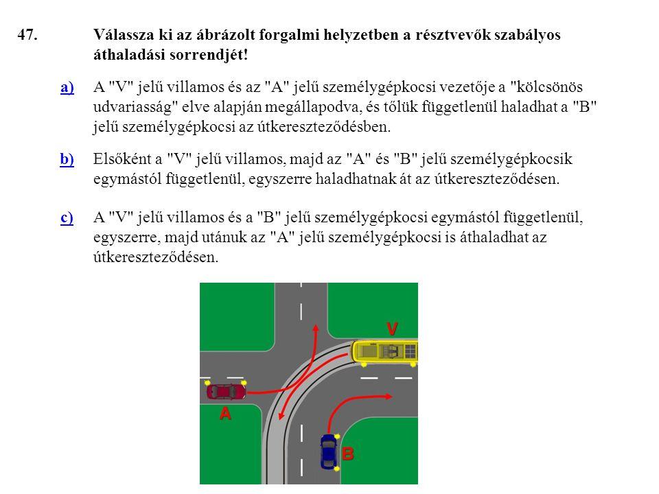 47.Válassza ki az ábrázolt forgalmi helyzetben a résztvevők szabályos áthaladási sorrendjét.