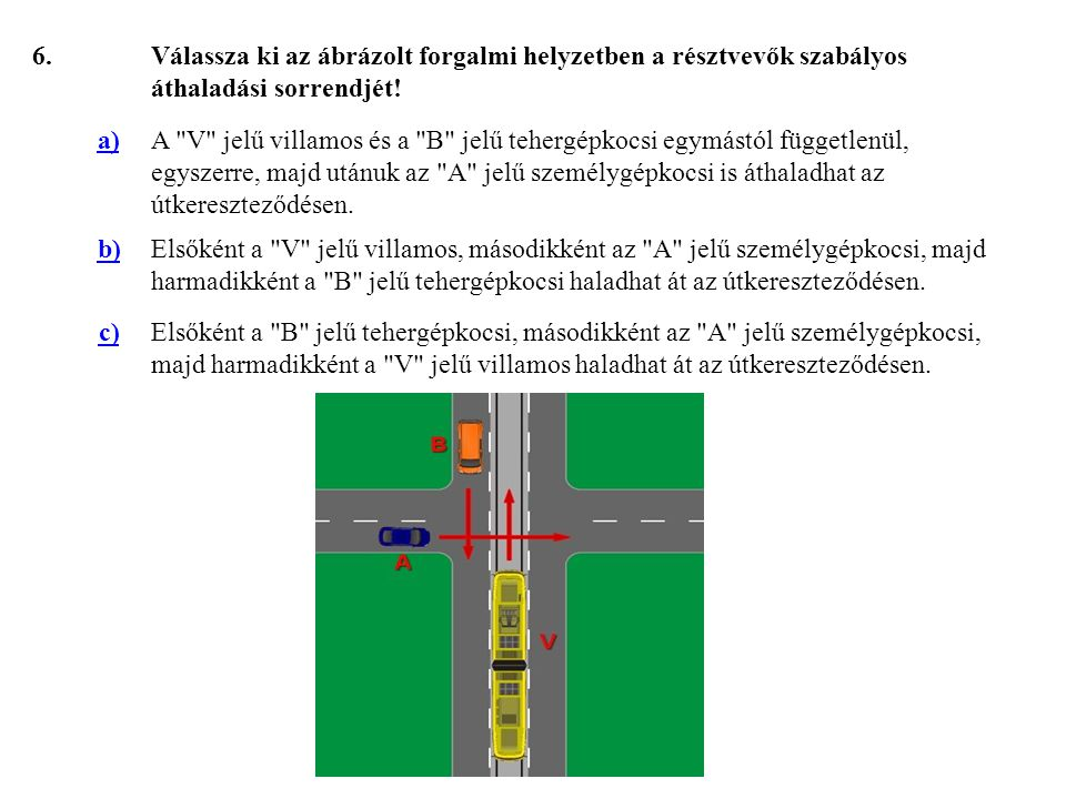 77.Válassza ki, hogy az ábrázolt forgalmi helyzetben melyik jármű haladhat tovább elsőként.