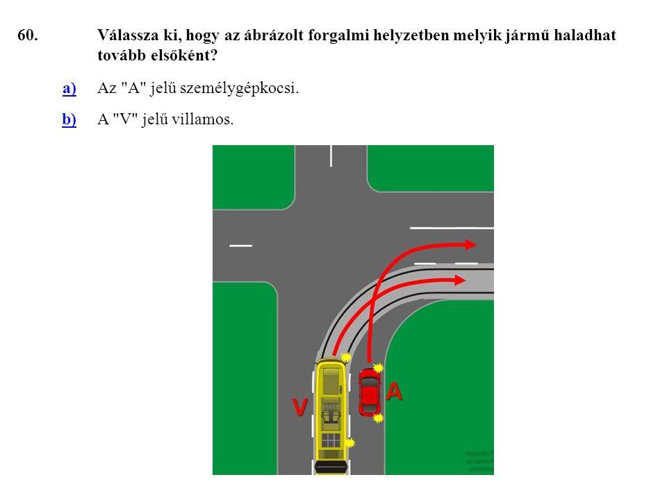 60.Válassza ki, hogy az ábrázolt forgalmi helyzetben melyik jármű haladhat tovább elsőként.