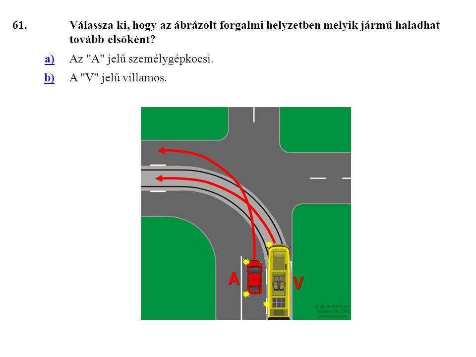 61.Válassza ki, hogy az ábrázolt forgalmi helyzetben melyik jármű haladhat tovább elsőként.