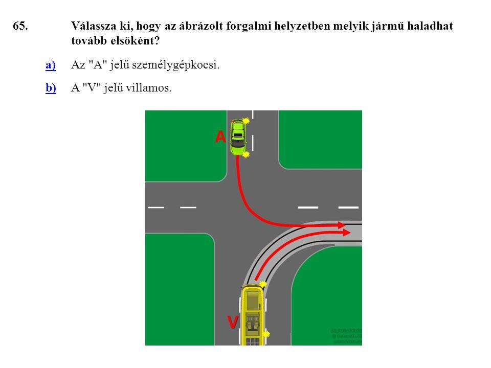 65.Válassza ki, hogy az ábrázolt forgalmi helyzetben melyik jármű haladhat tovább elsőként.