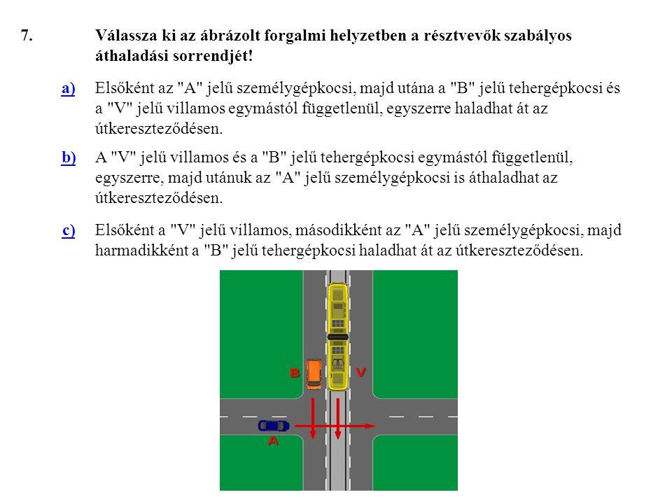58.Válassza ki, hogy az ábrázolt forgalmi helyzetben melyik jármű haladhat tovább elsőként.