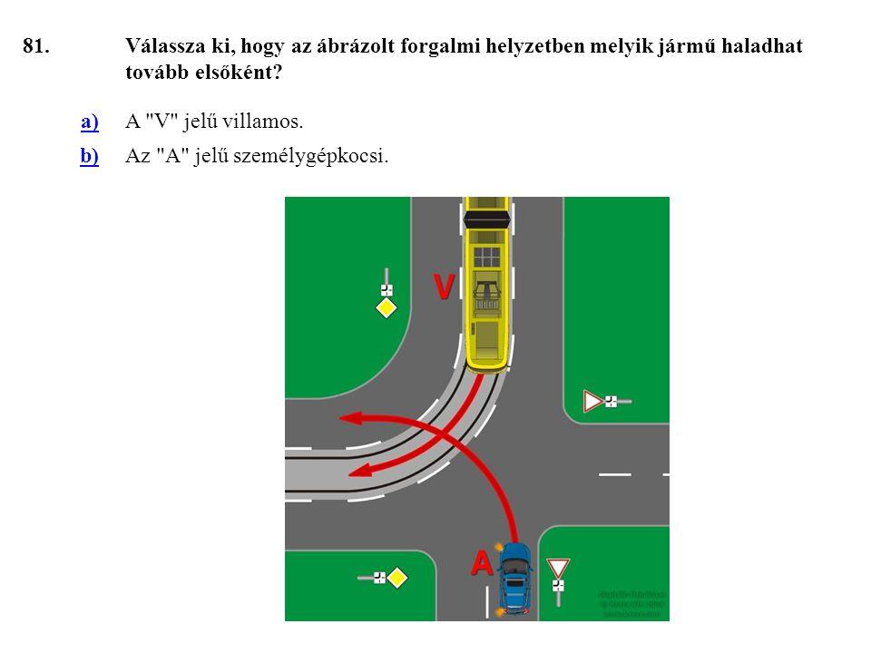 81.Válassza ki, hogy az ábrázolt forgalmi helyzetben melyik jármű haladhat tovább elsőként.