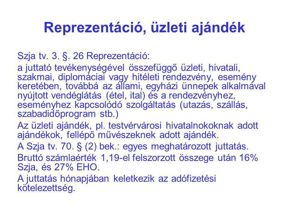 Reprezentáció, üzleti ajándék Szja tv. 3. §. 26 Reprezentáció: a juttató tevékenységével összefüggő üzleti, hivatali, szakmai, diplomáciai vagy hitéle