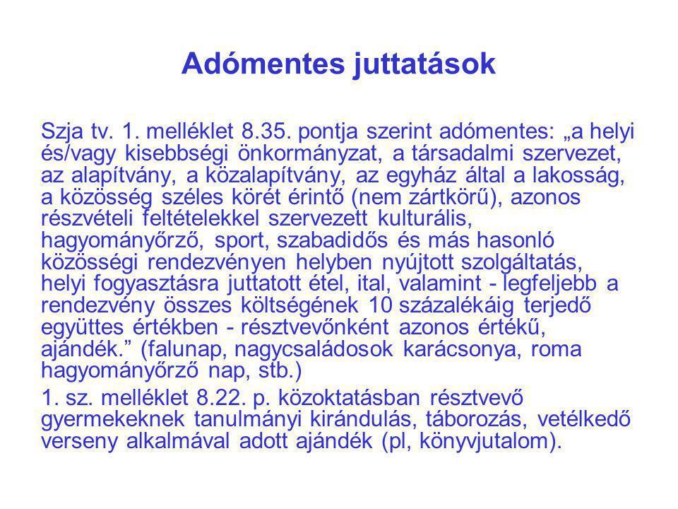 """Adómentes juttatások Szja tv. 1. melléklet 8.35. pontja szerint adómentes: """"a helyi és/vagy kisebbségi önkormányzat, a társadalmi szervezet, az alapít"""