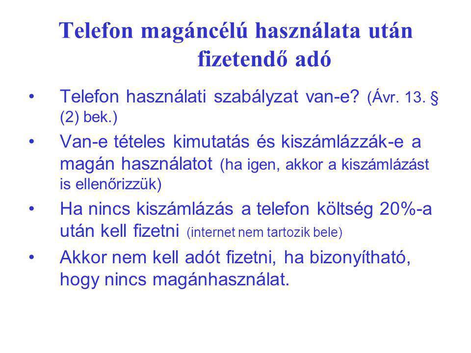 Telefon magáncélú használata után fizetendő adó Telefon használati szabályzat van-e? (Ávr. 13. § (2) bek.) Van-e tételes kimutatás és kiszámlázzák-e a