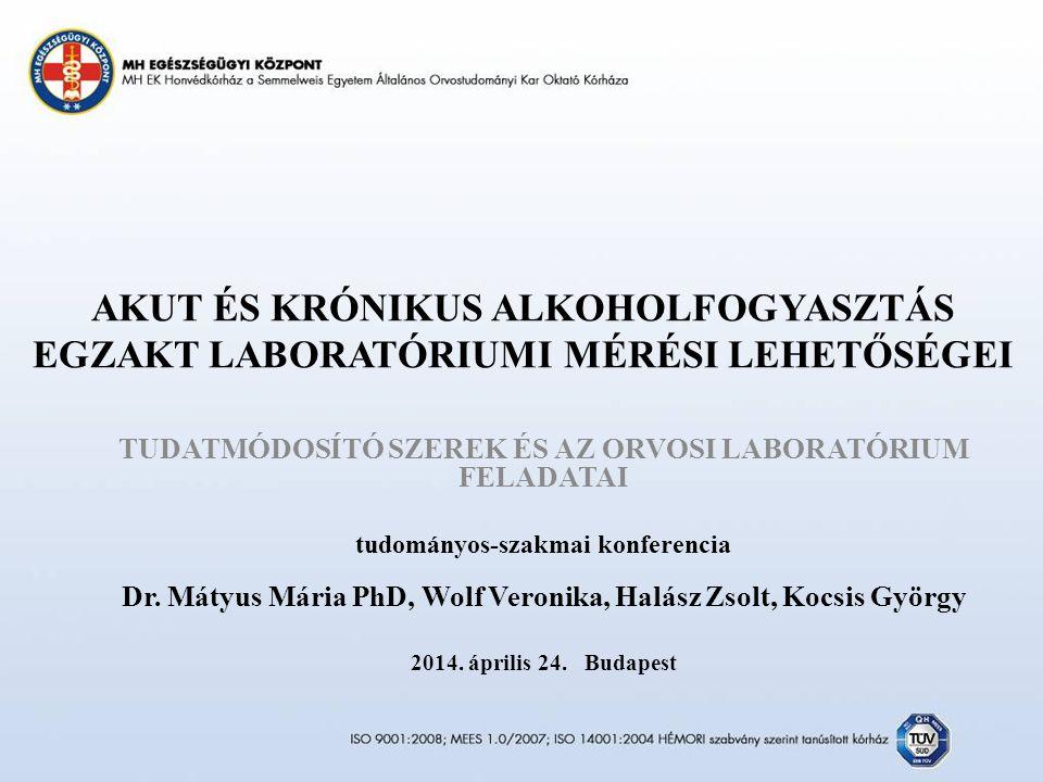 AKUT ÉS KRÓNIKUS ALKOHOLFOGYASZTÁS EGZAKT LABORATÓRIUMI MÉRÉSI LEHETŐSÉGEI TUDATMÓDOSÍTÓ SZEREK ÉS AZ ORVOSI LABORATÓRIUM FELADATAI tudományos-szakmai konferencia Dr.