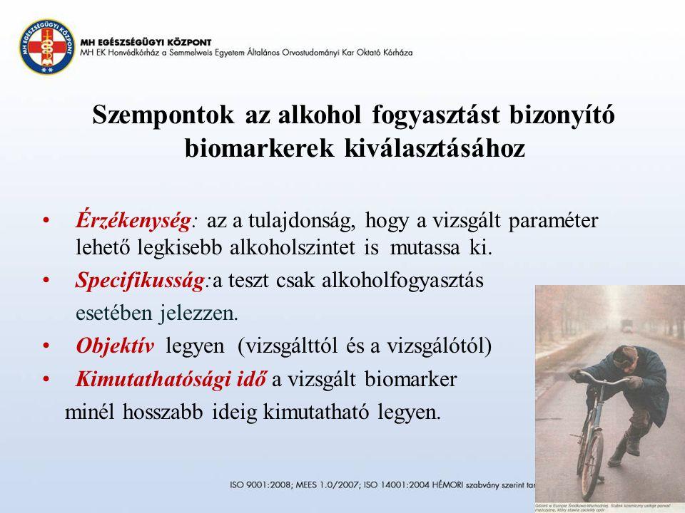 Szempontok az alkohol fogyasztást bizonyító biomarkerek kiválasztásához Érzékenység: az a tulajdonság, hogy a vizsgált paraméter lehető legkisebb alkoholszintet is mutassa ki.