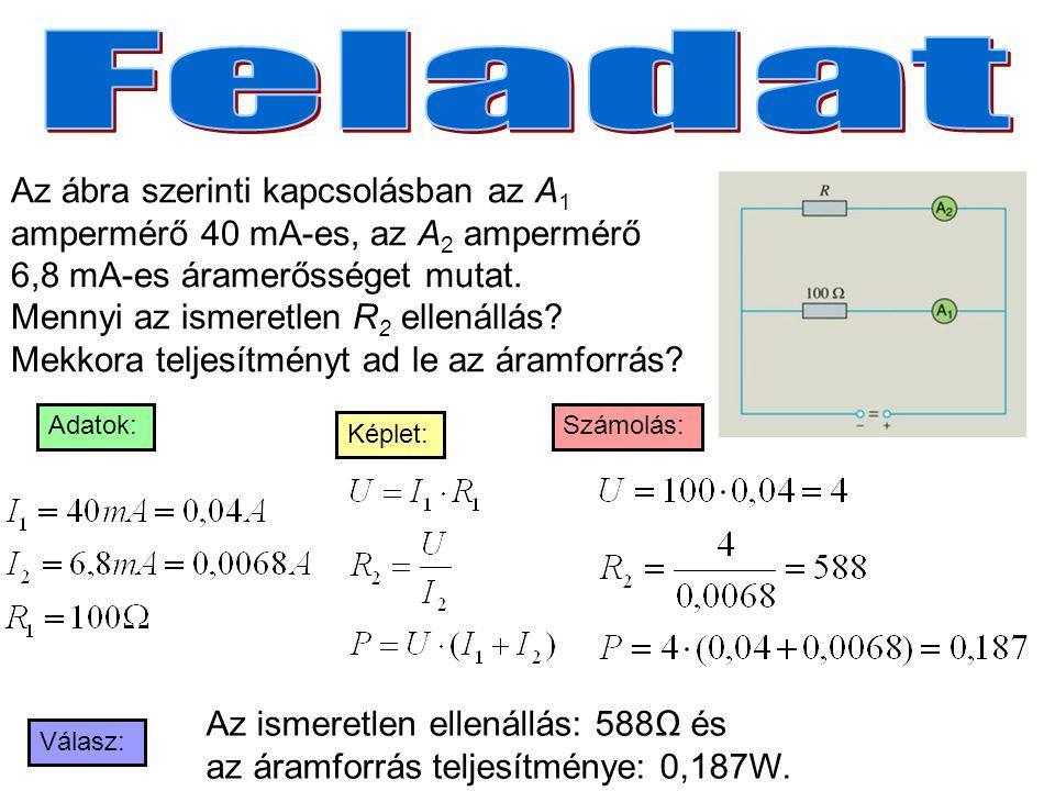 Az ábra szerinti kapcsolásban az A 1 ampermérő 40 mA-es, az A 2 ampermérő 6,8 mA-es áramerősséget mutat. Mennyi az ismeretlen R 2 ellenállás? Mekkora