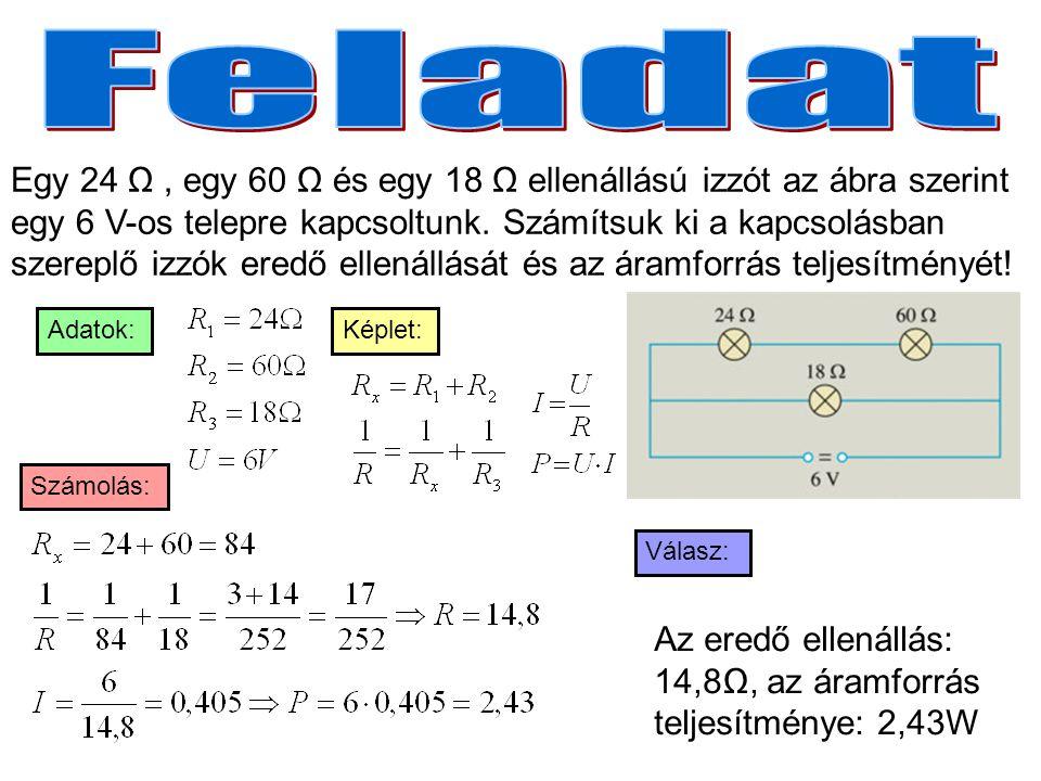 Egy 24 Ω, egy 60 Ω és egy 18 Ω ellenállású izzót az ábra szerint egy 6 V-os telepre kapcsoltunk. Számítsuk ki a kapcsolásban szereplő izzók eredő elle