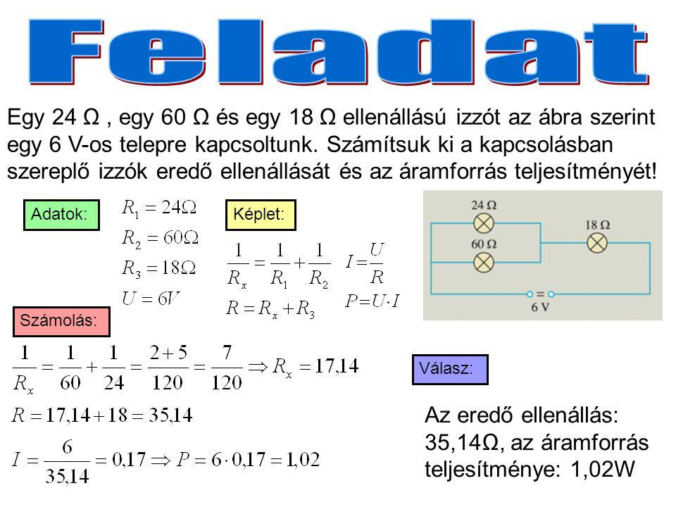 Egy 24 Ω, egy 60 Ω és egy 18 Ω ellenállású izzót az ábra szerint egy 6 V-os telepre kapcsoltunk.