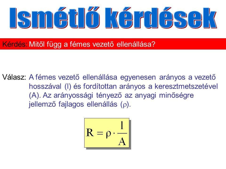 Válasz:A fémes vezető ellenállása egyenesen arányos a vezető hosszával (l) és fordítottan arányos a keresztmetszetével (A). Az arányossági tényező az