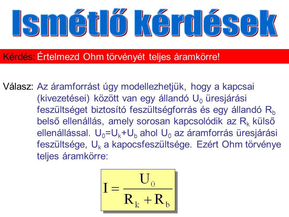 Válasz:Az áramforrást úgy modellezhetjük, hogy a kapcsai (kivezetései) között van egy állandó U 0 üresjárási feszültséget biztosító feszültségforrás és egy állandó R b belső ellenállás, amely sorosan kapcsolódik az R k külső ellenállással.