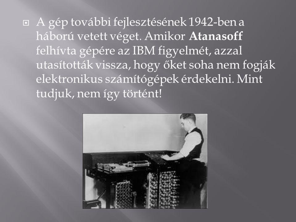  Atanasoff, John Vincent 1939 márciusában egy ösztöndíj segítségével fogott hozzá a fejlesztéshez.