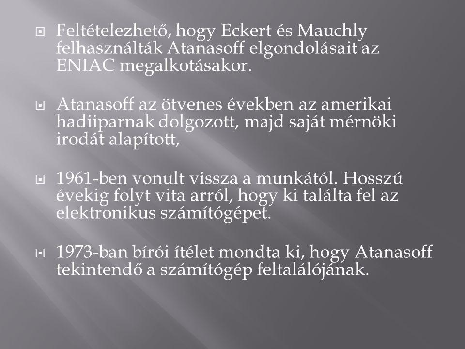  Feltételezhető, hogy Eckert és Mauchly felhasználták Atanasoff elgondolásait az ENIAC megalkotásakor.
