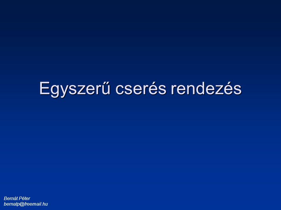 Bernát Péter bernatp@freemail.hu 1 3 4 6 8 9 Egyszerű cserés rendezés A rendezendő sorozat