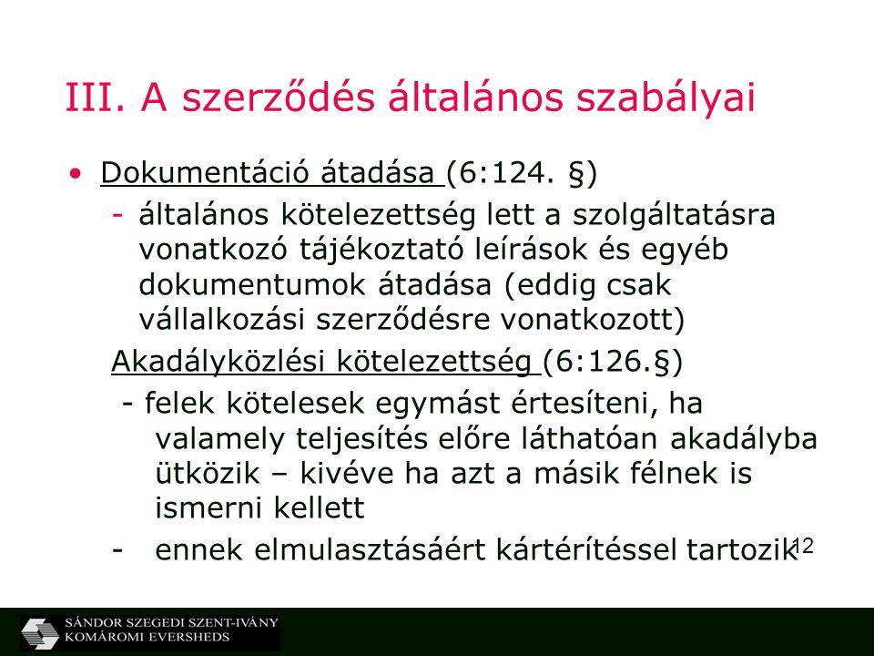 12 III. A szerződés általános szabályai Dokumentáció átadása (6:124. §) -általános kötelezettség lett a szolgáltatásra vonatkozó tájékoztató leírások