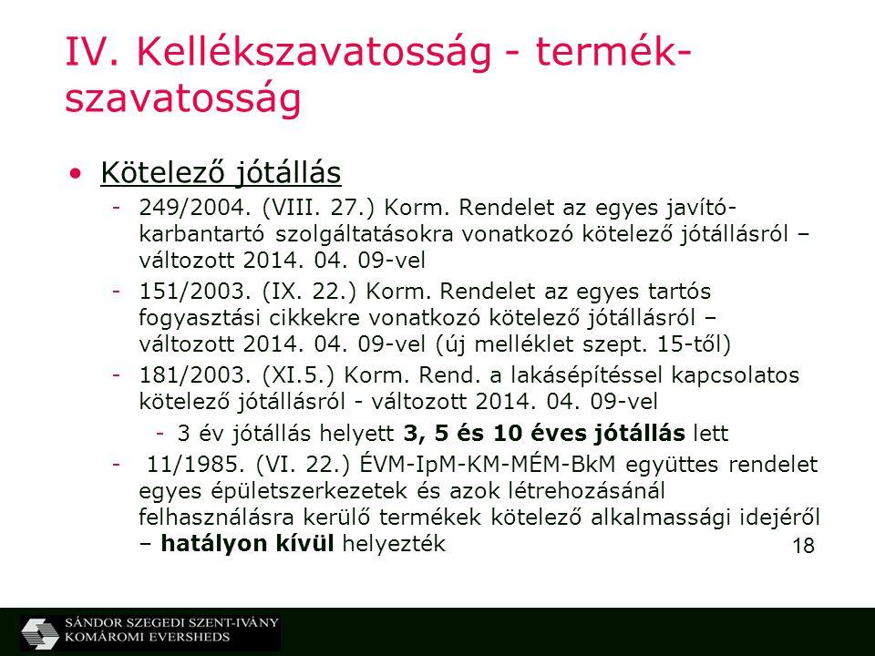 18 IV. Kellékszavatosság - termék- szavatosság Kötelező jótállás -249/2004. (VIII. 27.) Korm. Rendelet az egyes javító- karbantartó szolgáltatásokra v