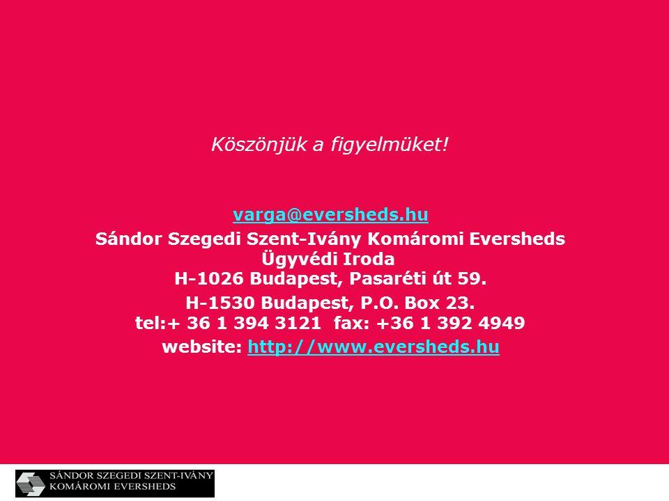 Köszönjük a figyelmüket! varga@eversheds.hu Sándor Szegedi Szent-Ivány Komáromi Eversheds Ügyvédi Iroda H-1026 Budapest, Pasaréti út 59. H-1530 Budape