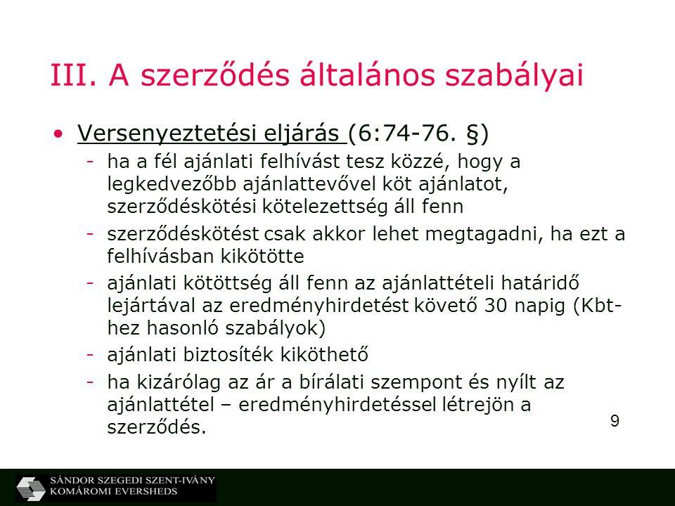 9 III. A szerződés általános szabályai Versenyeztetési eljárás (6:74-76. §) -ha a fél ajánlati felhívást tesz közzé, hogy a legkedvezőbb ajánlattevőve