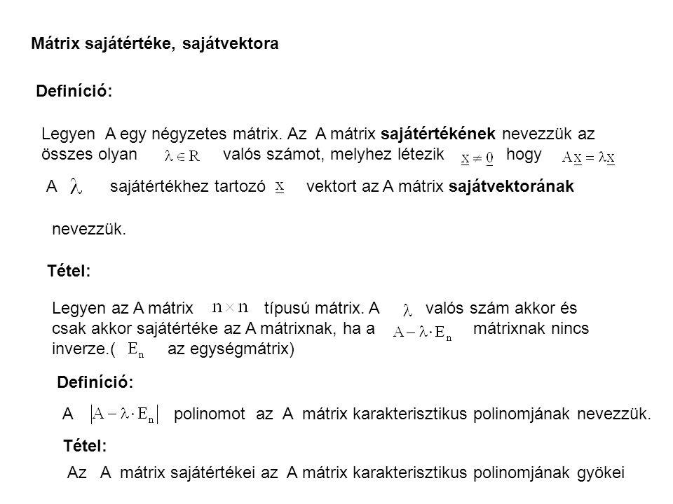 Mátrix sajátértéke, sajátvektora Definíció: Legyen A egy négyzetes mátrix.