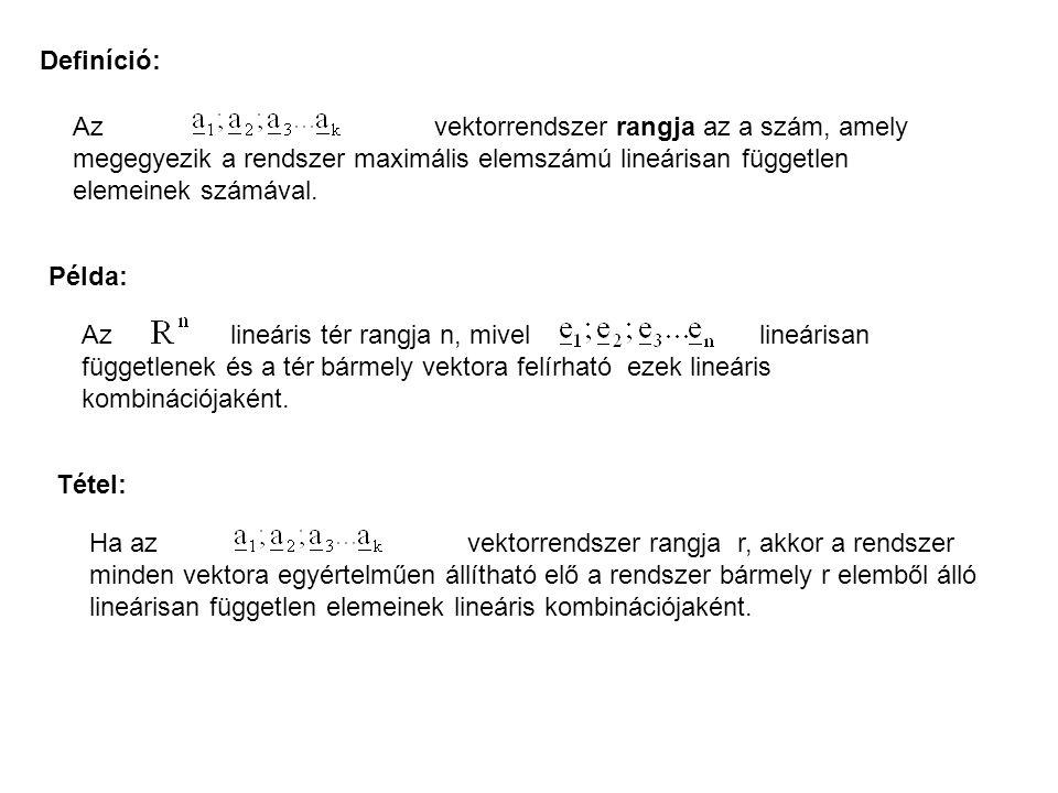 Definíció: Az vektorrendszer rangja az a szám, amely megegyezik a rendszer maximális elemszámú lineárisan független elemeinek számával.