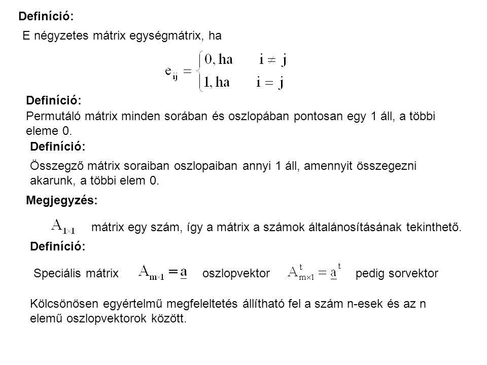 Definíció: E négyzetes mátrix egységmátrix, ha Megjegyzés: mátrix egy szám, így a mátrix a számok általánosításának tekinthető.