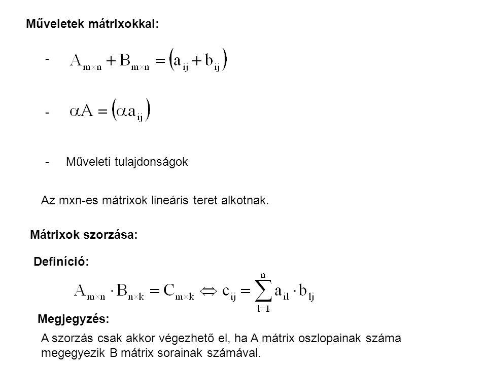 A mátrixszorzás tulajdonságai: - A mátrixszorzás nem kommutatív - A mátrixszorzás asszociatív - A mátrixszorzás disztributív.