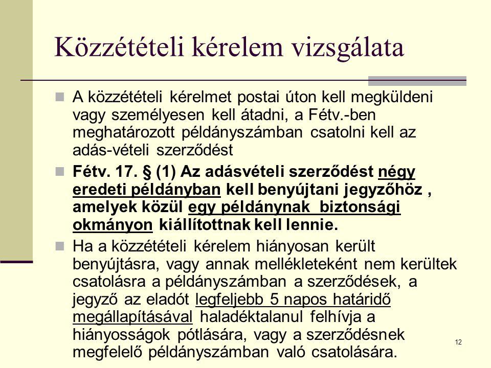 12 Közzétételi kérelem vizsgálata A közzétételi kérelmet postai úton kell megküldeni vagy személyesen kell átadni, a Fétv.-ben meghatározott példánysz