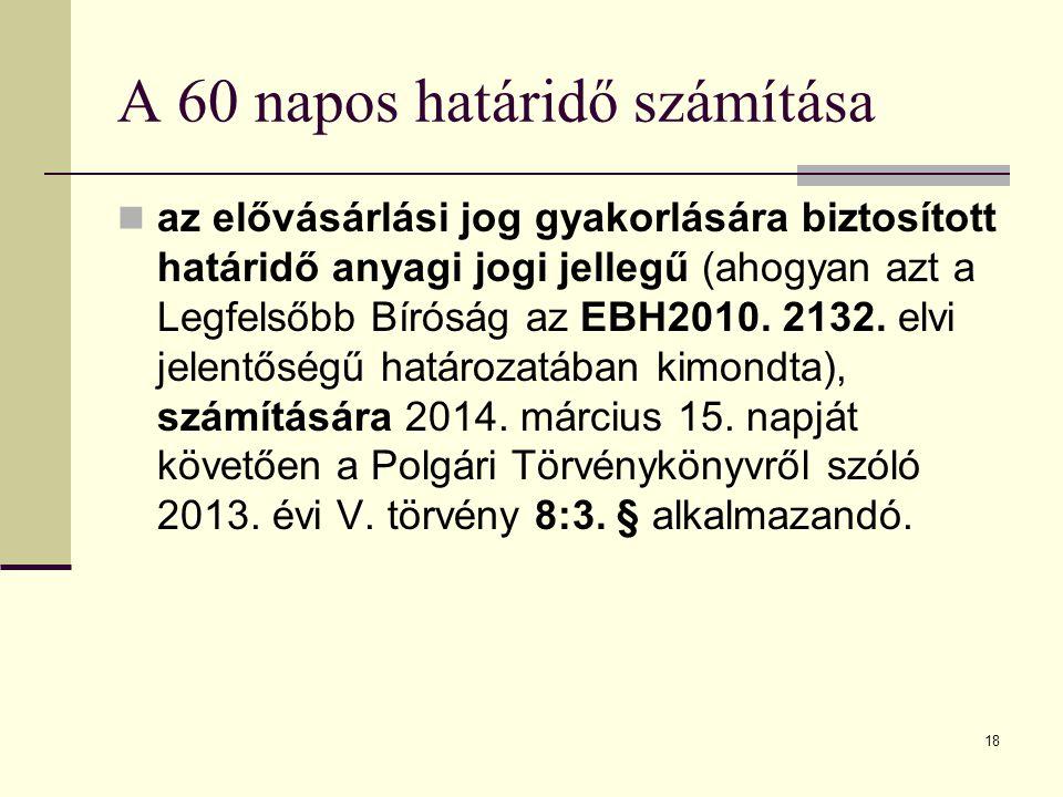 18 A 60 napos határidő számítása az elővásárlási jog gyakorlására biztosított határidő anyagi jogi jellegű (ahogyan azt a Legfelsőbb Bíróság az EBH201